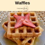pin three thermomix waffles with maple syrup and strawberries